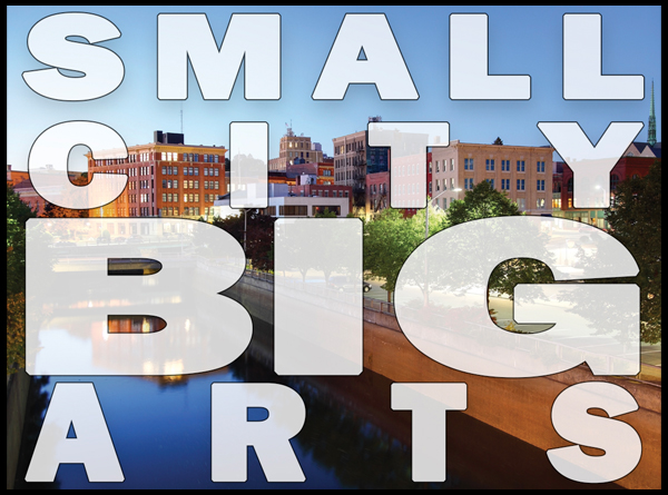 Small City Big Arts text over photo of downtown Bangor